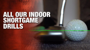 ALL Our Indoor Shortgame Drills